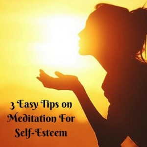 3 Easy Tips on Meditation For Self-Esteem Post