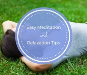 Easy Meditation and Relaxation Tips Post