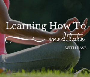 Learning How To Meditate With Ease post