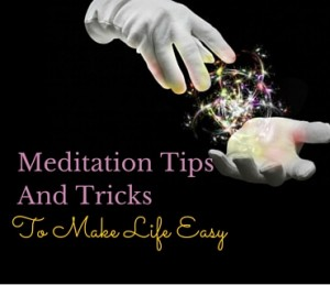 Meditation Tips And Tricks To Make Life Easy Post 1