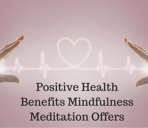 Positive Health Benefits Mindfulness Meditation Offers Post