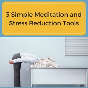 3 Simple Meditation and Stress Reduction Tools Post