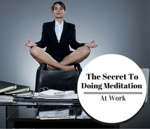 The Secret To Doing Meditation At Work Post