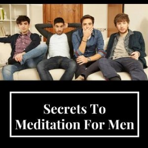 Secrets To Meditation For Men Post