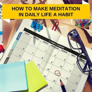How to Make Meditation In Daily Life A Habit Post