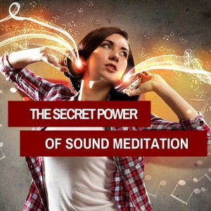 The Secret Power of Sound Meditation post