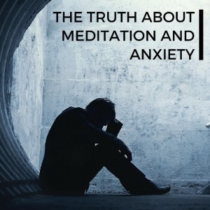 The Truth About Meditation And Anxiety Post