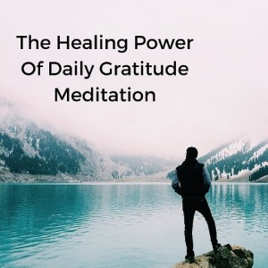 The Healing Power Of Daily Gratitude Meditation Post