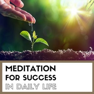 Meditation For Success In Daily Life post