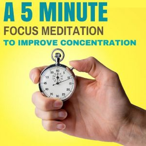 A 5-Minute Focus Meditation To Improve Concentration Post