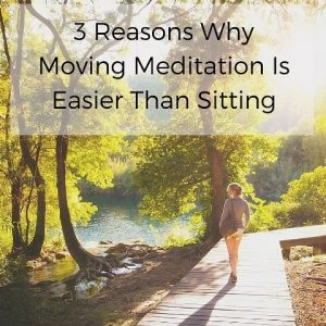 3 Reasons Why Moving Meditation Is Easier Than Sitting Post 1