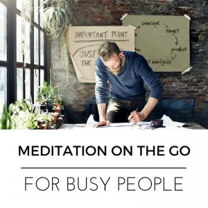 Meditation On The Go For Busy People Post