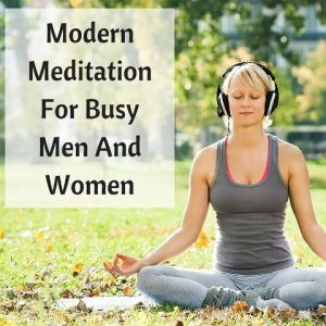 Modern Meditation For Busy Men And Women Post