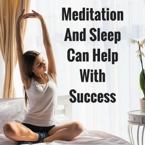 Meditation And Sleep Can Help With Success post
