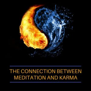 The Connection Between Meditation And Karma Post