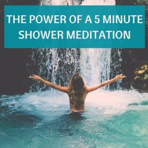 The Power Of A 5 Minute Shower Meditation Post
