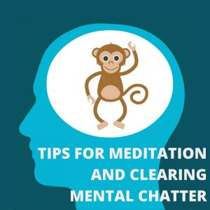 Tips For Meditation And Clearing Mental Chatter Post