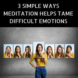 3-simple-ways-meditation-helps-tame-difficult-emotions-post-image