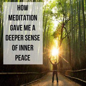 How Meditation Gave Me A Deeper Sense Of Inner Peace