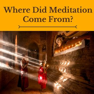 """Where Did Meditation Come From"