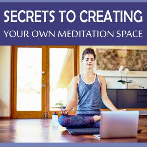 Secrets To Creating Your Own Meditation Space Post Image