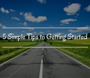 5 Simple Tips to Getting Started Post