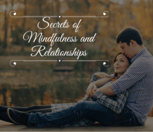 Secrets of Mindfulness and Relationships post