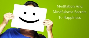 Meditation And Mindfulness Secrets To Happiness Featured