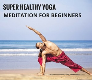 Super Healthy Yoga Meditation For Beginners Post