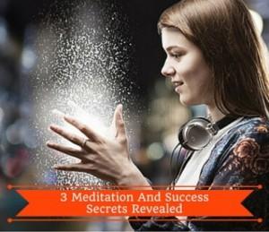 3 Meditation And Success Secrets Revealed Post
