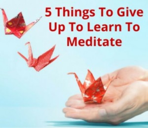 5 Things To Give Up To Learn To Meditate Post