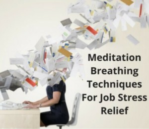 Meditation Breathing Techniques For Job Stress Relief Post