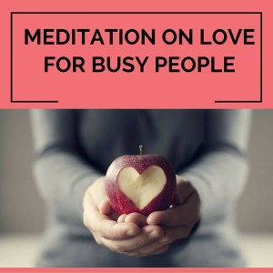 Meditation On Love For Busy People Post