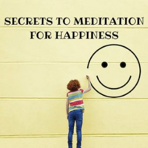 Secrets To Meditation For Happiness Post