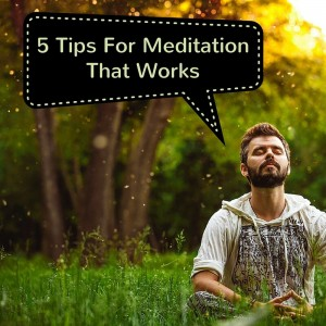 5 Tips For Meditation That Works Post