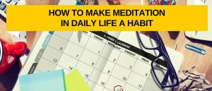 How to Make Meditation In Daily Life A Habit Featured