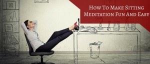How To Make Sitting Meditation Fun And Easy Featured