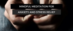 Mindful Meditation For Anxiety And Stress Relief Featured