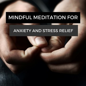 Mindful Meditation For Anxiety And Stress Relief Post