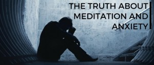 The Truth About Meditation And Anxiety Featured