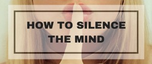 How To Silence The Mind Post