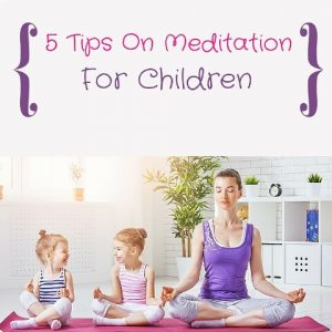 5 Tips On Meditation For Children Post
