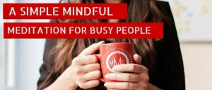 A Simple Mindful Meditation For Busy People Featured 1