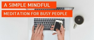 A Simple Mindful Meditation For Busy People Featured