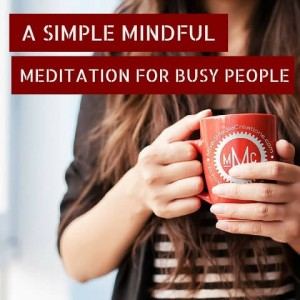 A Simple Mindful Meditation For Busy People Post 1