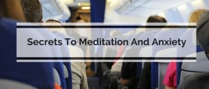 Secrets To Meditation And Anxiety Featured