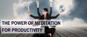 The Power Of Meditation For Productivity Featured