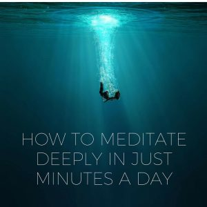 How To Meditate Deeply In Just Minutes A Day Post