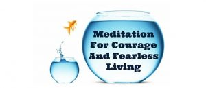 Meditation For Courage And Fearless Living Featured 1