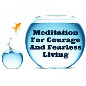 Meditation For Courage And Fearless Living Post 1